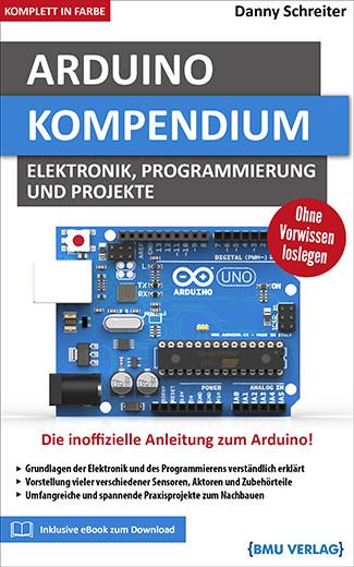 Arduino Kompendium: Elektronik, Programmierung und Projekte (Hardcover, komplett in Farbe)