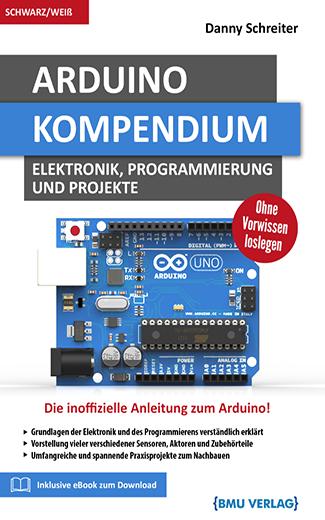 Arduino Kompendium: Elektronik, Programmierung und Projekte (Taschenbuch)