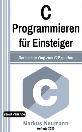 C Programmieren für Einsteiger: Der leichte Weg zum C-Experten (Hardcover)