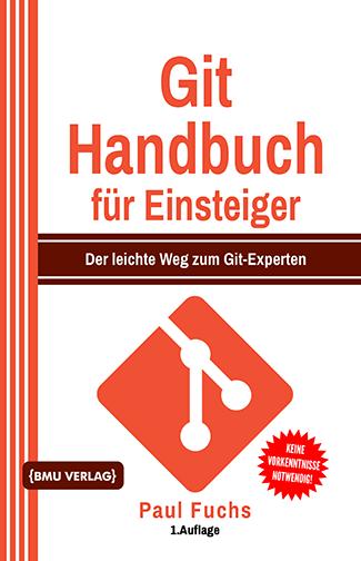 Git Handbuch für Einsteiger: Der leichte Weg zum Git-Experten (Hardcover)