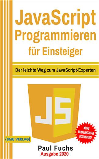 JavaScript Programmieren für Einsteiger: Der leichte Weg zum JavaScript-Experten (Taschenbuch)