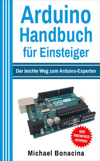 Arduino Handbuch für Einsteiger: Der leichte Weg zum Arduino-Experten (Taschenbuch)