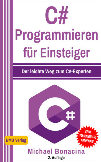 C# Programmieren für Einsteiger: Der leichte Weg zum C#-Experten!