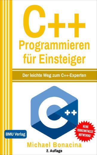 C++ Programmieren für Einsteiger: Der leichte Weg zum C++-Experten (Hardcover)