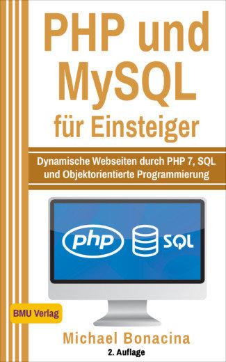 PHP und MySQL für Einsteiger: Dynamische Webseiten durch PHP 7, SQL und Objektorientierte Programmierung (eBook)